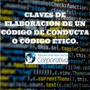 Claves de elaboración de un Código de Conducta o Código Ético.
